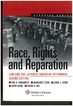 Race, Rights, and Reparation: Law and the Japanese American Internment by Carol L. Izumi, Eric K. Yamamoto, Margaret Chon, Jerry Kang, and Frank H. Wu