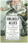 Unlikely Allies: How a Merchant, a Playwright and a Spy Save the American Revolution