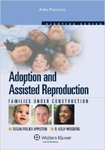 Adoption and Assisted Reproduction: Families Under Construction by Susan Frelich Appleton and D. Kelly Weisberg